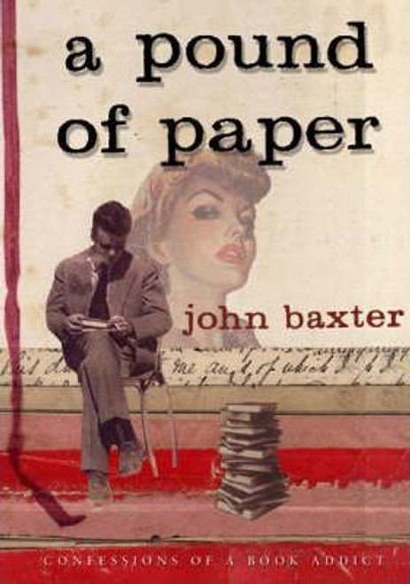 Baxter, John - A Pound of Paper : Confessions of a Book Addict - HB - 1st Ed