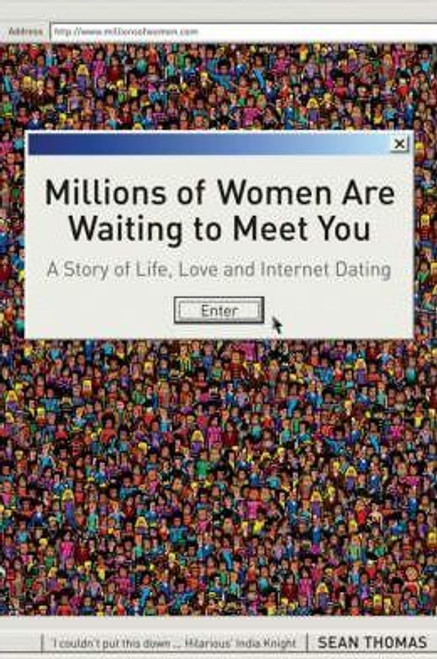 Thomas, Sean / Millions of Women are Waiting to Meet You : A Story of Life, Love and Internet Dating