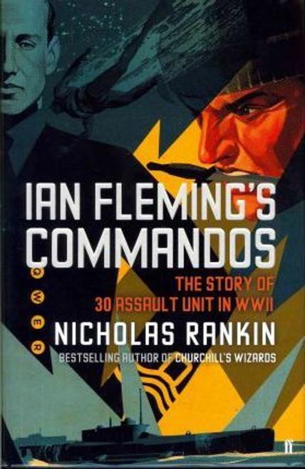 Rankin, Nicholas / Ian Fleming's Commandos : The Story of No.30 Assault Unit in WWII (Large Hardback)