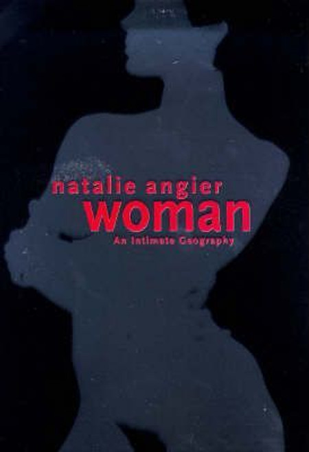 Angier, Natalie / Woman : An Intimate Geography (Hardback)