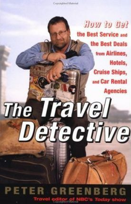 Greenberg, Peter S. / The Travel Detective : How to Get the Best Service and the Best Deal from Airlines, Hotels, Cruise Ships, and Car Rental Agencies