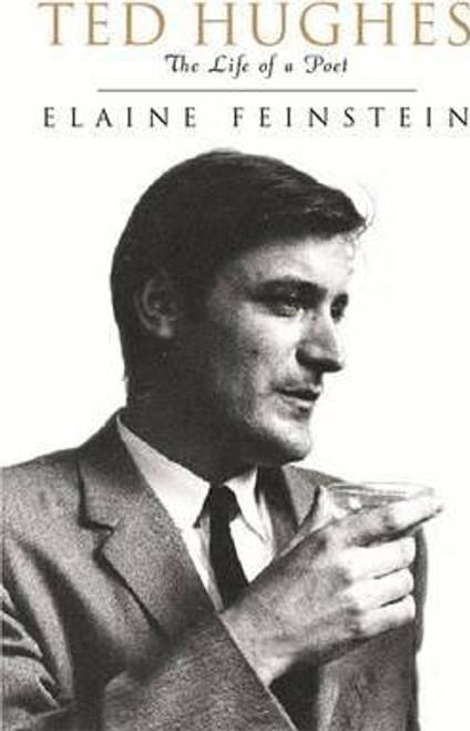 Feinstein, Elaine / Ted Hughes : The Life of a Poet (Large Hardback)