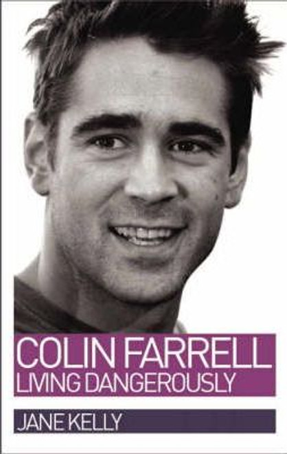 Kelly, Jane / Colin Farrell : Living Dangerously (Hardback)