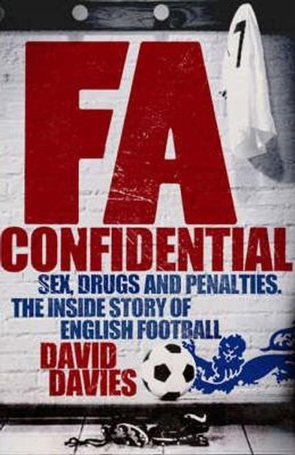 Davie, David / FA Confidential : Sex Drugs and Penalties. The Inside Story of English Football (Hardback)