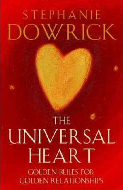 Dowrick, Stephanie / The Universal Heart : Golden Rules for Successful Relationships (Large Hardback)