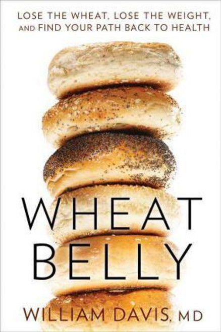 Davis, William / Wheat Belly : Lose the Wheat Lose the Weight and Find Your Path Back to Health (Hardback)
