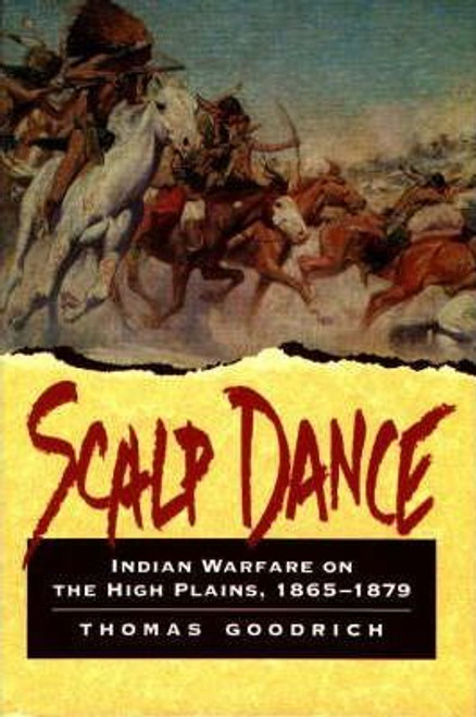 Goodrich, Thomas / Scalp Dance : Indian Warfare on the High Plains 1865-1879 (Hardback)