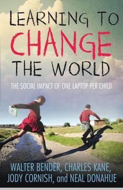 Bender, Walter / Learning to Change the World : The Social Impact of One Laptop Per Child (Large Hardback)