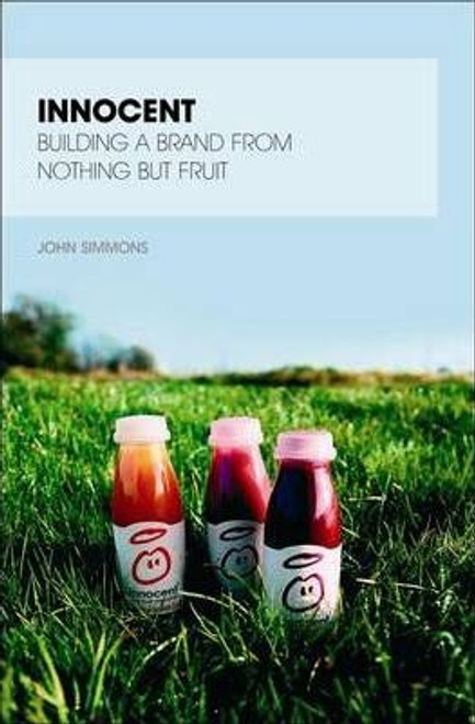 Innocent : Building a Brand from Nothing But Fruit