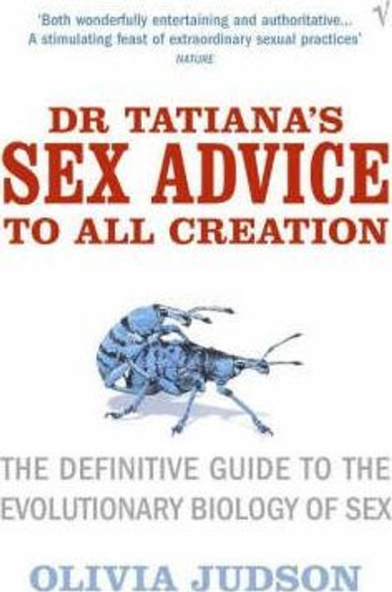 Judson, Olivia / Dr Tatiana's Sex Advice to All Creation : Definitive Guide to the Evolutionary Biology of Sex