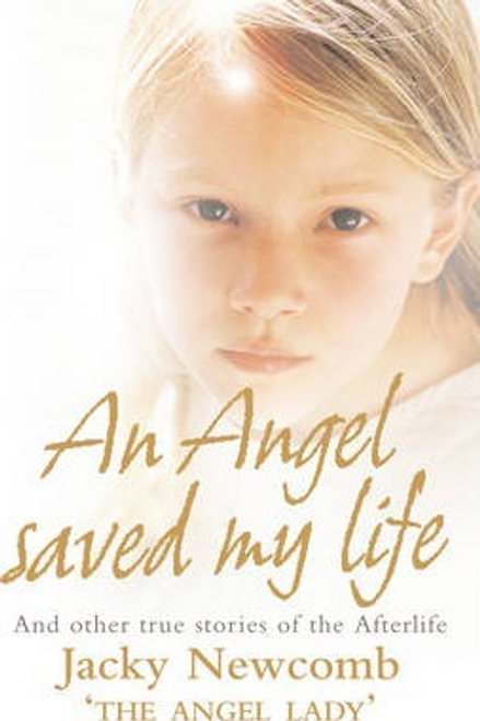 Newcomb, Jacky / An Angel Saved My Life : And Other True Stories of the Afterlife