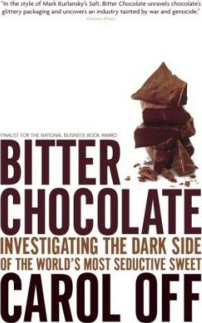 Off, Carol / Bitter Chocolate : Investigating the Dark Side of the World's Most Seductive Sweet