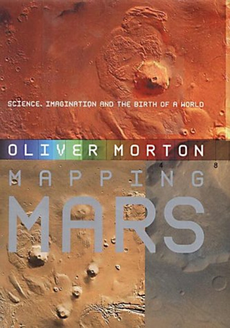 Morton, Oliver  Mapping Mars : Science , Imagination and the Birth of a World - HB - 2002