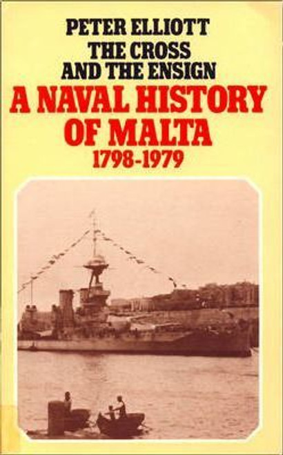 Elliot, Peter / The Cross and the Ensign : The Naval History of Malta 1798-1979