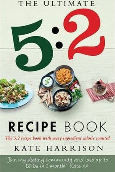 Harrison, Kate / The Ultimate 5:2 Diet Recipe Book : Easy, Calorie Counted Fast Day Meals You'll Love