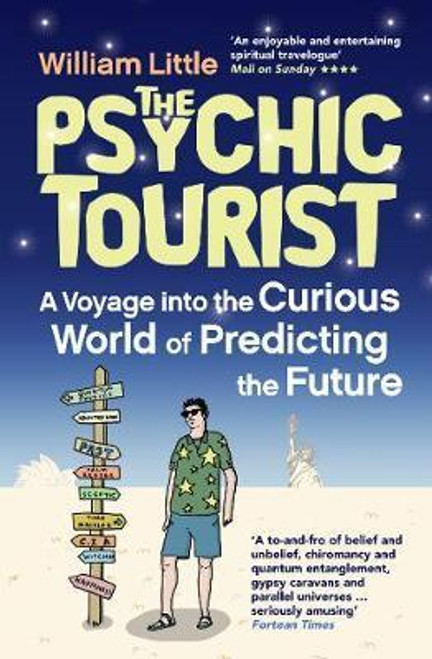 Little, William / The Psychic Tourist : A Voyage into the Curious World of Predicting the Future