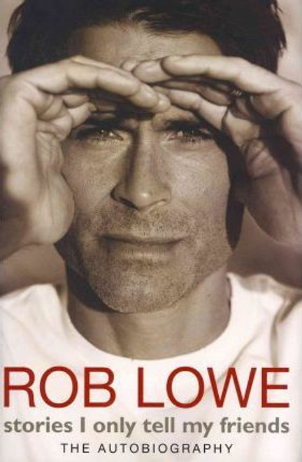 Lowe, Rob - Stories I Only Tell My Friends - HB - Film Autobiography