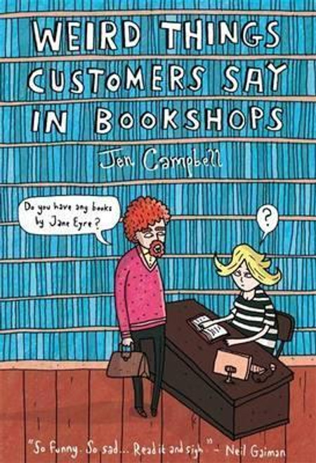 Campbell, Jen - Weird Things Customers Say In Bookshops - HB - Humour