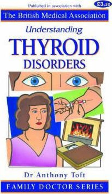Toft, Anthony / Understanding Thyroid Disorders