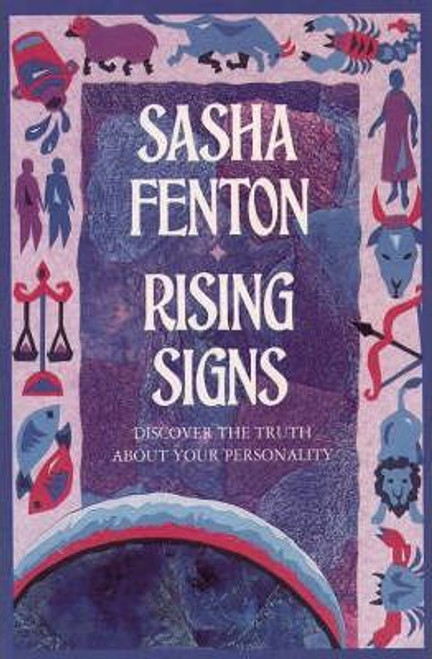 Fenton, Sasha / Rising Signs : The Astrological Guide to the Image We Project