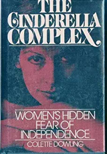 Dowling, Colette / The Cinderella Complex: Women's Hidden Fear of Independence