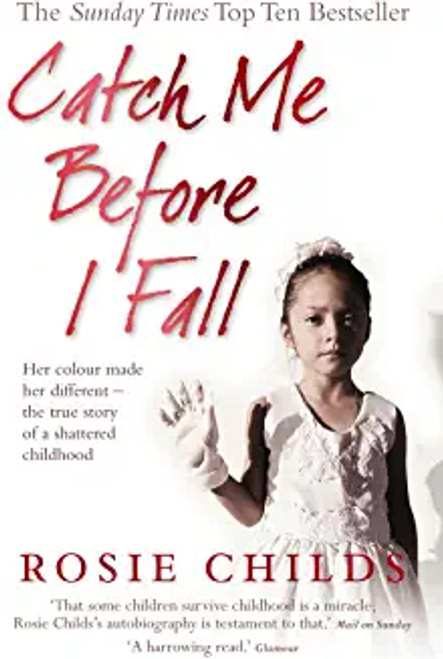 Childs, Rosie / Catch Me Before I Fall: Her Colour Made Her Different - The True Story of a Shattered Childhood