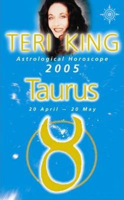 King, Teri / Teri King's Astrological Horoscope for 2005: Taurus