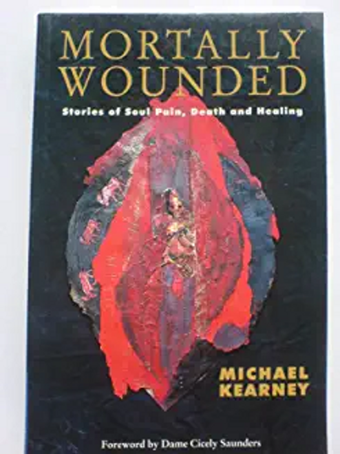 Kearney, Michael / Mortally Wounded: Stories of Soul Pain Death and Healing