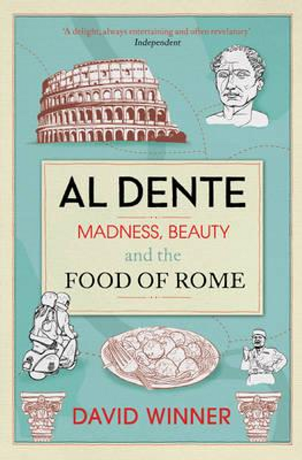 Winner, David / Al Dente : Madness, Beauty and the Food of Rome