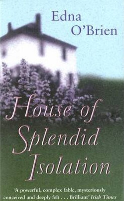O'Brien, Edna / The House Of Splendid Isolation