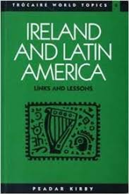 Kirby, Peadar - Ireland and Latin America : Links and Lessons PB 1992