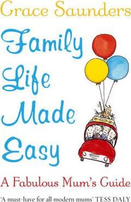 Saunders, Grace / Family Life Made Easy : A Fabulous Mum's Guide