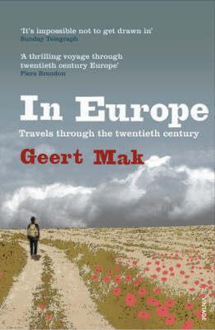 Mak, Geert / In Europe : Travels Through the Twentieth Century