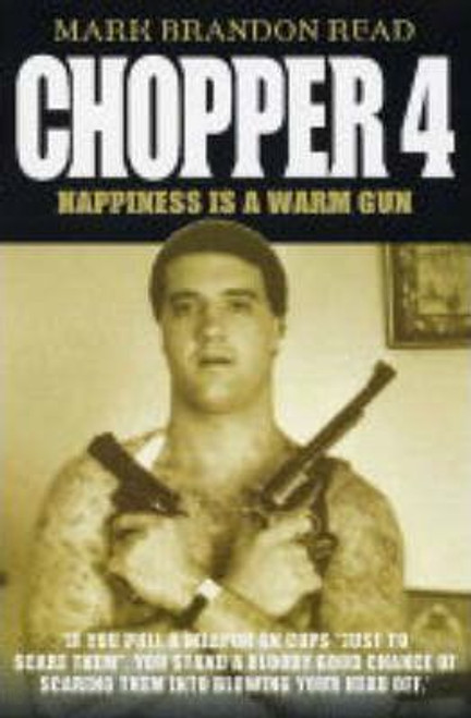 Read, Mark Brandon / Chopper 4 : Happiness is a Warm Gun