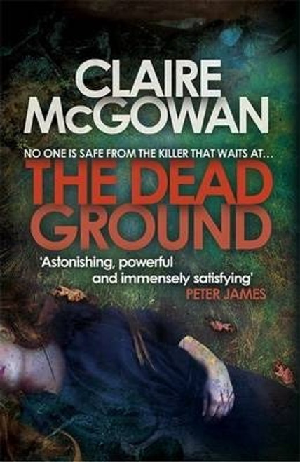 McGowan, Claire / The Dead Ground (Paula Maguire 2) : An Irish serial-killer thriller of heart-stopping suspense