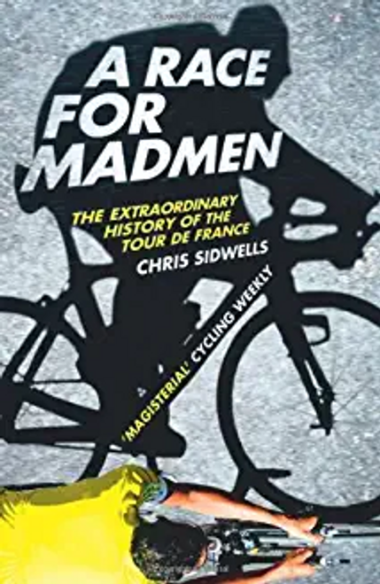 Sidwells, Chris / Race for Madmen: The Extraordinary History of the Tour de France