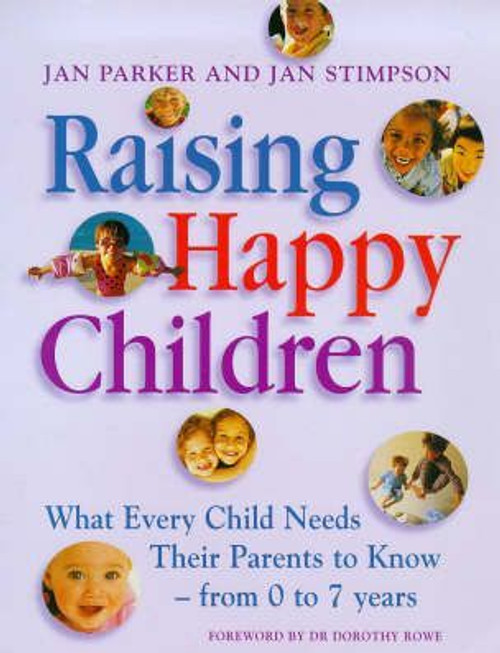 Parker, Jan / Raising Happy Children : What every child needs their parents to know - from 0 to 11 years (Large Paperback)