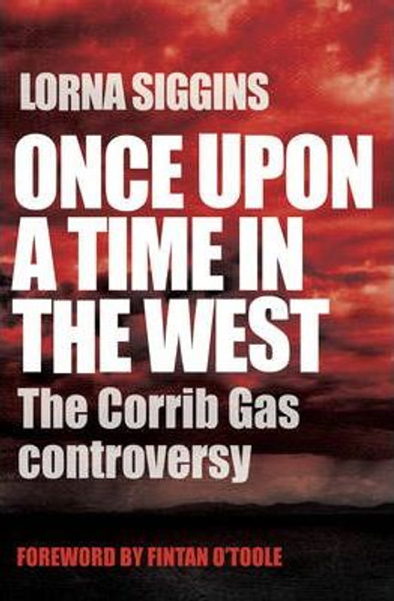 Siggins, Lorna / Once Upon a Time in the West : The Corrib Gas Controversy (Large Paperback)