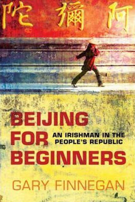 Finnegan, Gary / Beijing for Beginners : An Irishman in the People's Republic (Large Paperback)