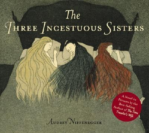 Niffenegger, Audrey - The Three Incestous Sisters - HB - ' A Novel in Pictures ' - Graphic Novel HB - 2004