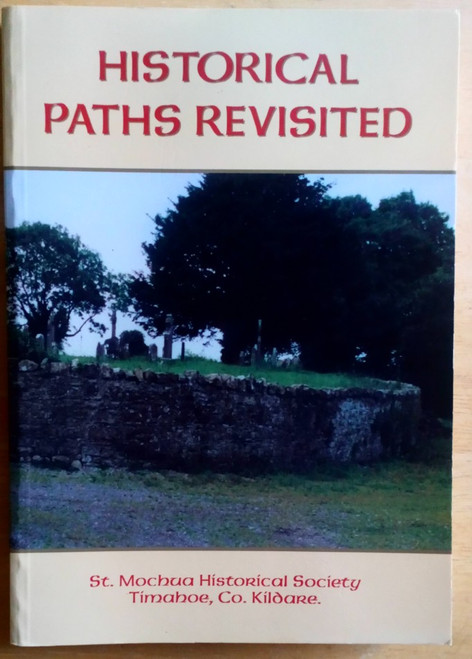 Historical Paths Revisited : St Mochua Historical Society - Timahoe - Kildare - PB - 2006