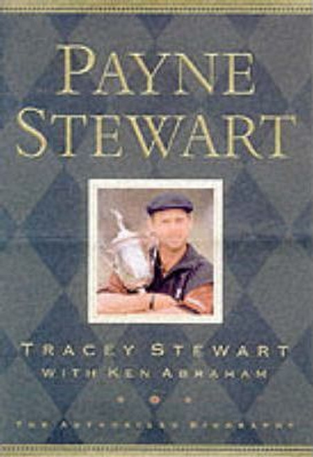 Stewart, Tracey / Payne Stewart : The Authorised Biography (Hardback)