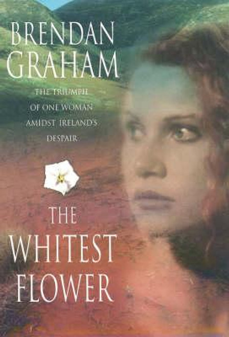Graham, Brendan / The Whitest Flower (Hardback)
