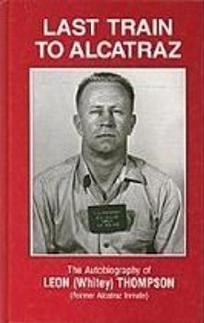 Thompson, Leon ( Whitey) - Last Train to Alcatraz - HB - 1998 Ed ( Originally 1988)