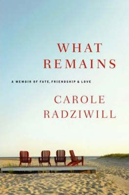Radziwill, Carole / What Remains : A Memoir of Fate, Friendship and Love (Hardback)