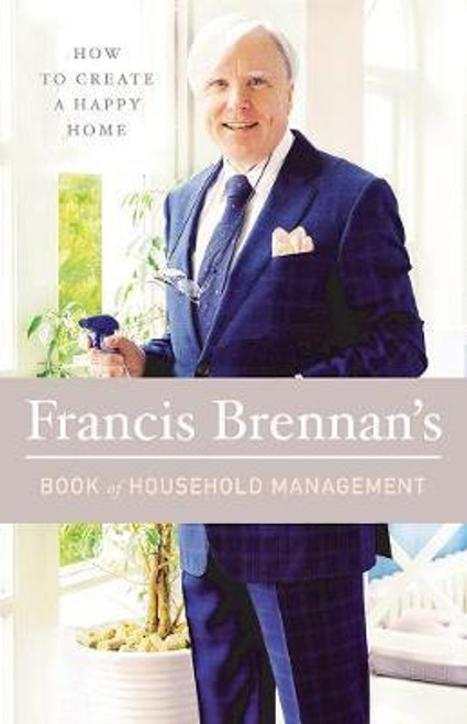 Brennan, Francis / Francis Brennan's Book of Household Management : How to Create a Happy Home (Hardback)