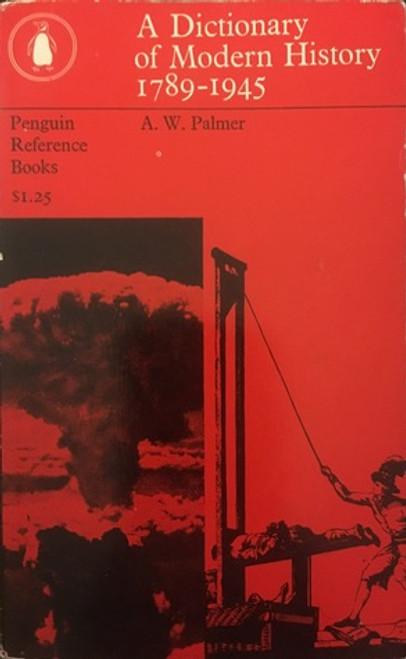 Palmer, A.W - A Dictionary of Modern History :  1789-1945 - Penguin Reference PB  1965 ( originally 1962)