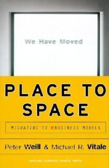 Weill, Peter / Place to Space : Migrating to Ebusiness Models (Hardback)