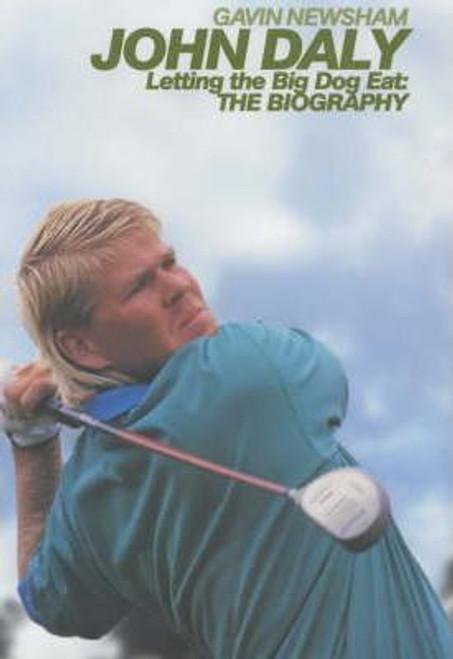 Newsham, Gavin / John Daly : Letting the Big Dog Eat - The Biography (Hardback)