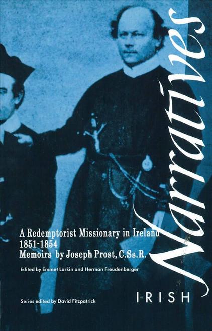 Larkin, Emmet & Freundenberger, Herman ( Editors) - Prost, Joseph  - A Redemptorist Missionary in Ireland 1851-1854